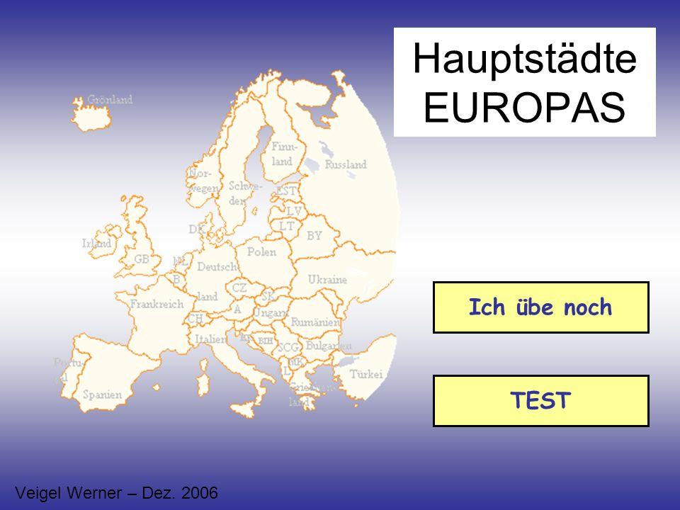 Hauptstädte EUROPAS Veigel Werner – Dez. 2006 Ich übe noch TEST