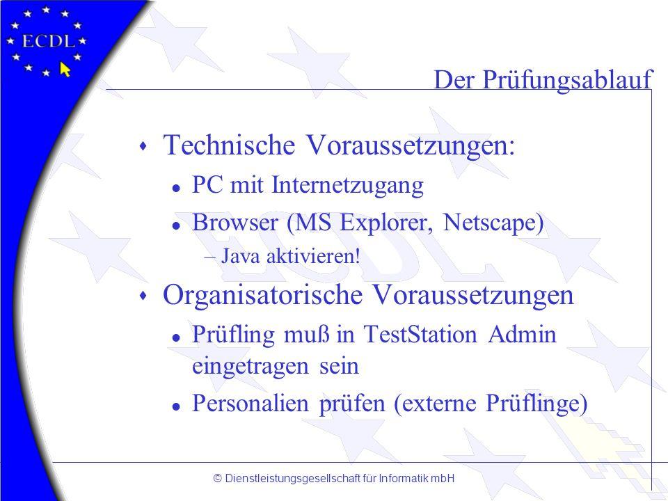 © Dienstleistungsgesellschaft für Informatik mbH Der Prüfungsablauf s Technische Voraussetzungen: l PC mit Internetzugang l Browser (MS Explorer, Nets