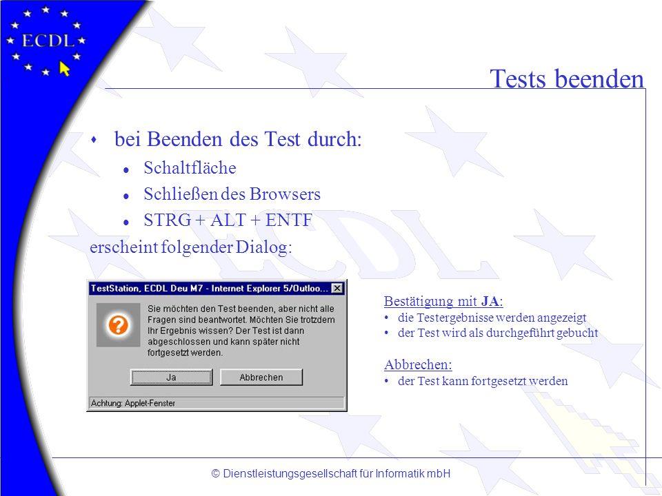 © Dienstleistungsgesellschaft für Informatik mbH Tests beenden s bei Beenden des Test durch: l Schaltfläche l Schließen des Browsers l STRG + ALT + EN