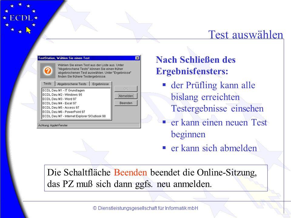 © Dienstleistungsgesellschaft für Informatik mbH Test auswählen Nach Schließen des Ergebnisfensters: der Prüfling kann alle bislang erreichten Testerg