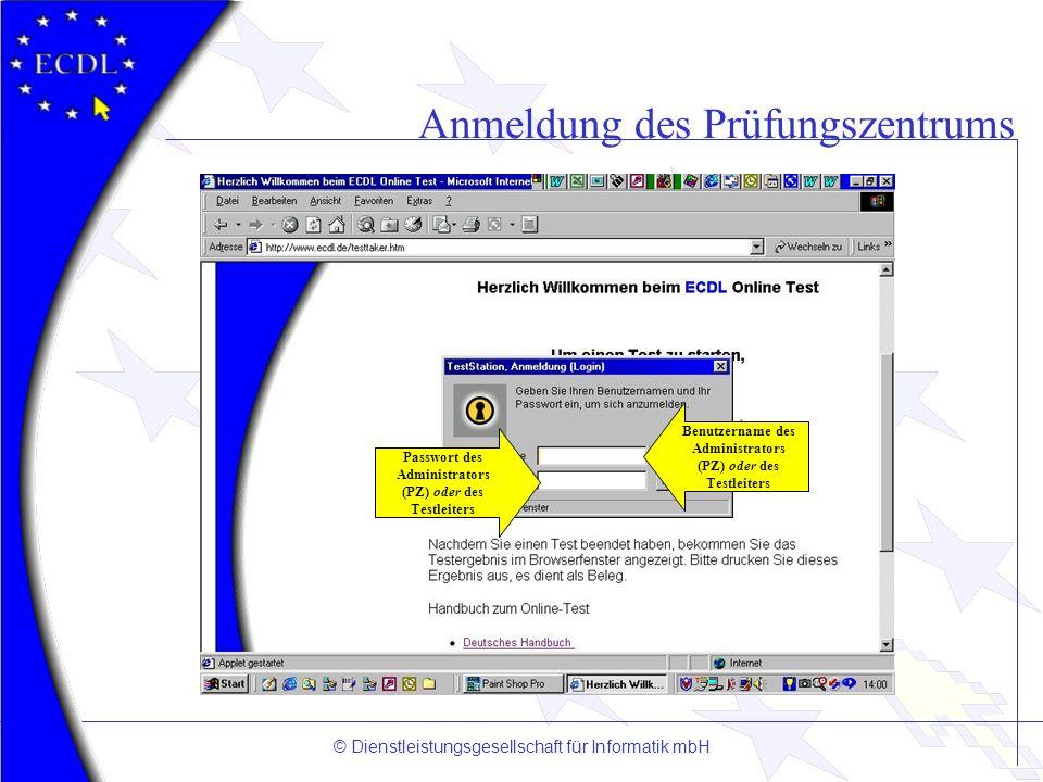 © Dienstleistungsgesellschaft für Informatik mbH Anmeldung des Prüfungszentrums Benutzername des Administrators (PZ) oder des Testleiters Passwort des