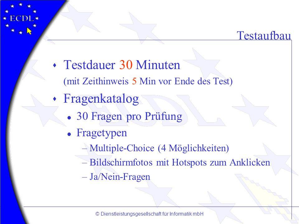 © Dienstleistungsgesellschaft für Informatik mbH Testaufbau s Testdauer 30 Minuten (mit Zeithinweis 5 Min vor Ende des Test) s Fragenkatalog l 30 Frag