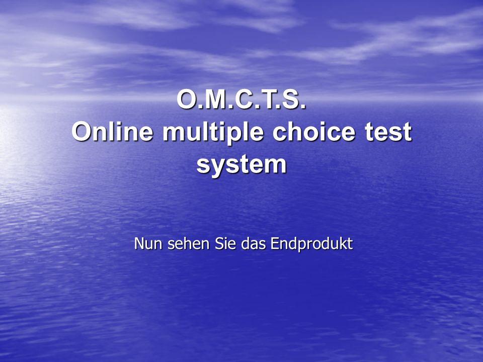 O.M.C.T.S. Online multiple choice test system Nun sehen Sie das Endprodukt
