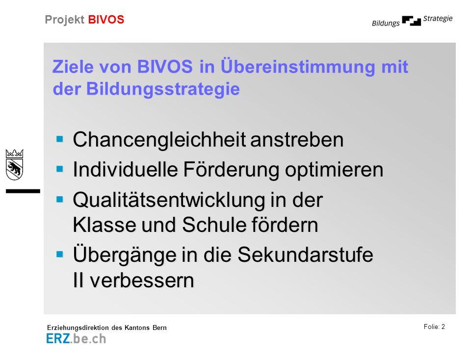 Erziehungsdirektion des Kantons Bern Projekt BIVOS Folie: 2 Ziele von BIVOS in Übereinstimmung mit der Bildungsstrategie Chancengleichheit anstreben I
