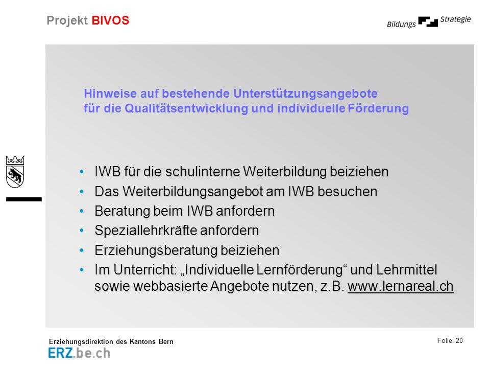 Erziehungsdirektion des Kantons Bern Projekt BIVOS Folie: 20 Hinweise auf bestehende Unterstützungsangebote für die Qualitätsentwicklung und individue