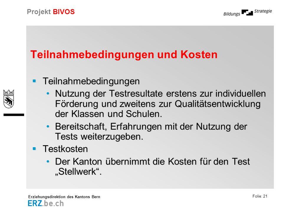 Erziehungsdirektion des Kantons Bern Projekt BIVOS Folie: 21 Teilnahmebedingungen und Kosten Teilnahmebedingungen Nutzung der Testresultate erstens zu
