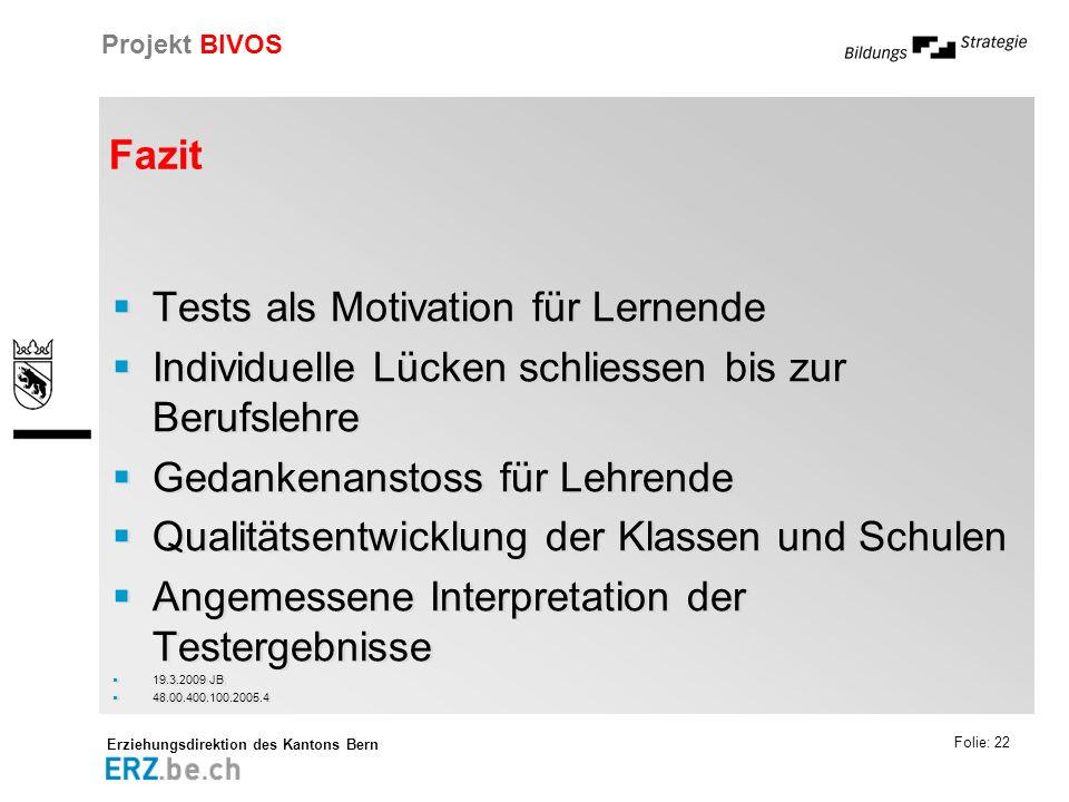 Erziehungsdirektion des Kantons Bern Projekt BIVOS Folie: 22 Fazit Tests als Motivation für Lernende Individuelle Lücken schliessen bis zur Berufslehr