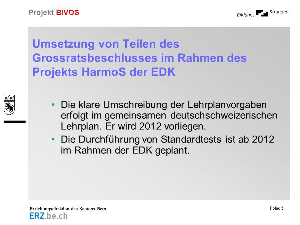 Erziehungsdirektion des Kantons Bern Projekt BIVOS Folie: 5 Umsetzung von Teilen des Grossratsbeschlusses im Rahmen des Projekts HarmoS der EDK Die kl