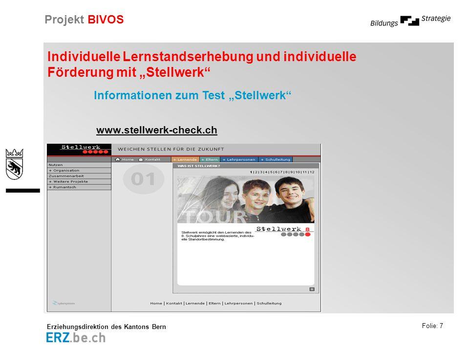 Erziehungsdirektion des Kantons Bern Projekt BIVOS Folie: 7 Individuelle Lernstandserhebung und individuelle Förderung mit Stellwerk www.stellwerk-che