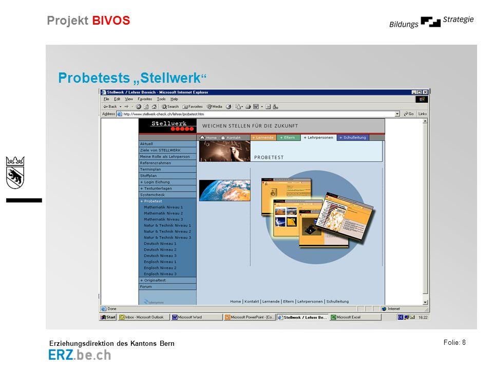 Erziehungsdirektion des Kantons Bern Projekt BIVOS Folie: 8 Probetests Stellwerk