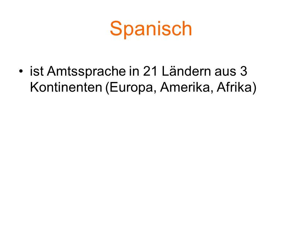 Spanisch ist Amtssprache in 21 Ländern aus 3 Kontinenten (Europa, Amerika, Afrika)