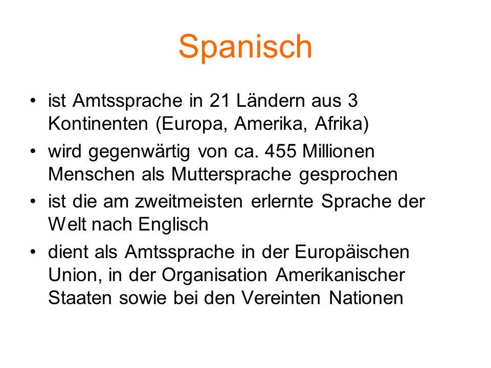 Spanisch ist Amtssprache in 21 Ländern aus 3 Kontinenten (Europa, Amerika, Afrika) wird gegenwärtig von ca.