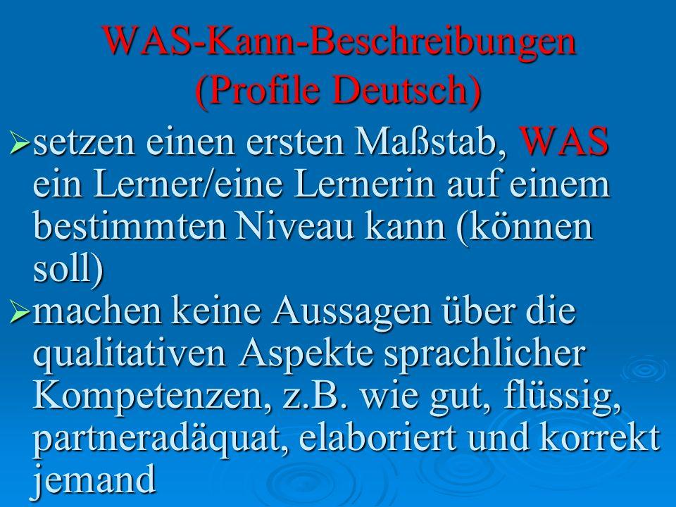 WAS-Kann-Beschreibungen (Profile Deutsch) setzen einen ersten Maßstab, WAS ein Lerner/eine Lernerin auf einem bestimmten Niveau kann (können soll) set