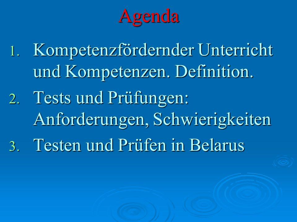 Agenda 1. Kompetenzfördernder Unterricht und Kompetenzen. Definition. 2. Tests und Prüfungen: Anforderungen, Schwierigkeiten 3. Testen und Prüfen in B