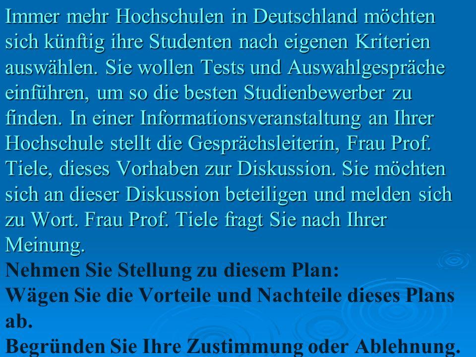 Immer mehr Hochschulen in Deutschland möchten sich künftig ihre Studenten nach eigenen Kriterien auswählen. Sie wollen Tests und Auswahlgespräche einf