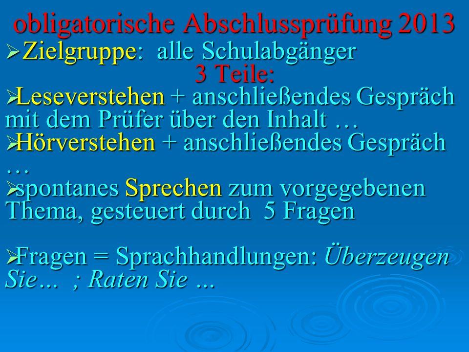 obligatorische Abschlussprüfung 2013 Zielgruppe: alle Schulabgänger Zielgruppe: alle Schulabgänger 3 Teile: Leseverstehen + anschließendes Gespräch mi