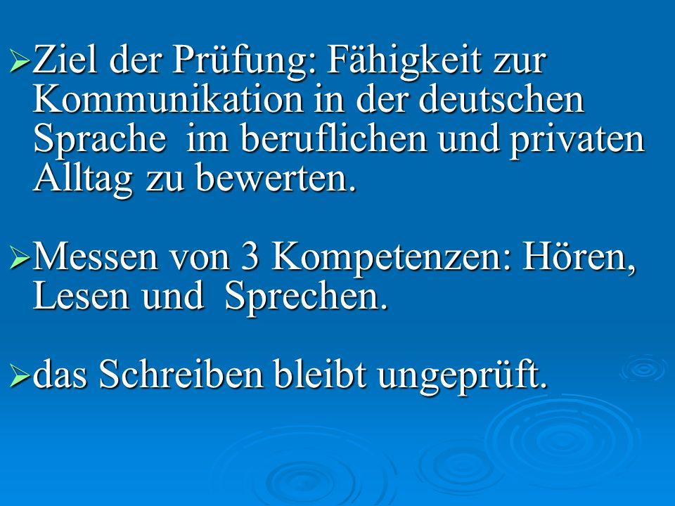 Ziel der Prüfung: Fähigkeit zur Kommunikation in der deutschen Sprache im beruflichen und privaten Alltag zu bewerten. Ziel der Prüfung: Fähigkeit zur