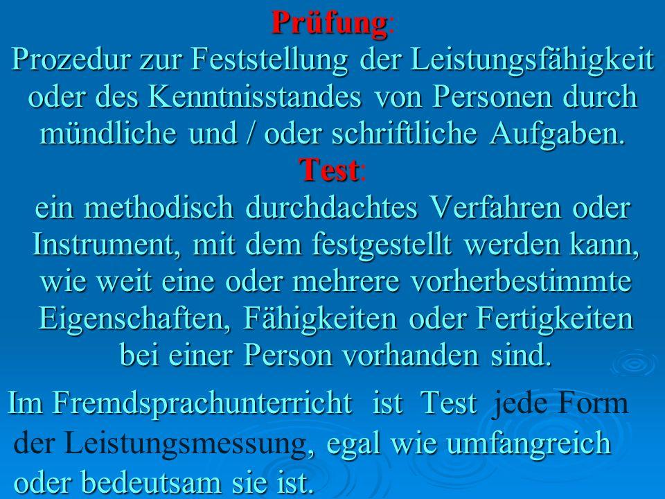 Prüfung Prüfung: Prozedur zur Feststellung der Leistungsfähigkeit oder des Kenntnisstandes von Personen durch mündliche und / oder schriftliche Aufgab