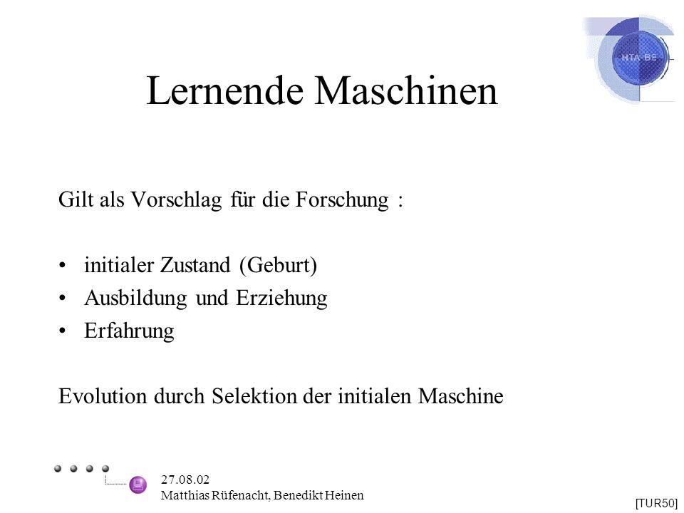 27.08.02 Matthias Rüfenacht, Benedikt Heinen Lernende Maschinen Gilt als Vorschlag für die Forschung : initialer Zustand (Geburt) Ausbildung und Erzie