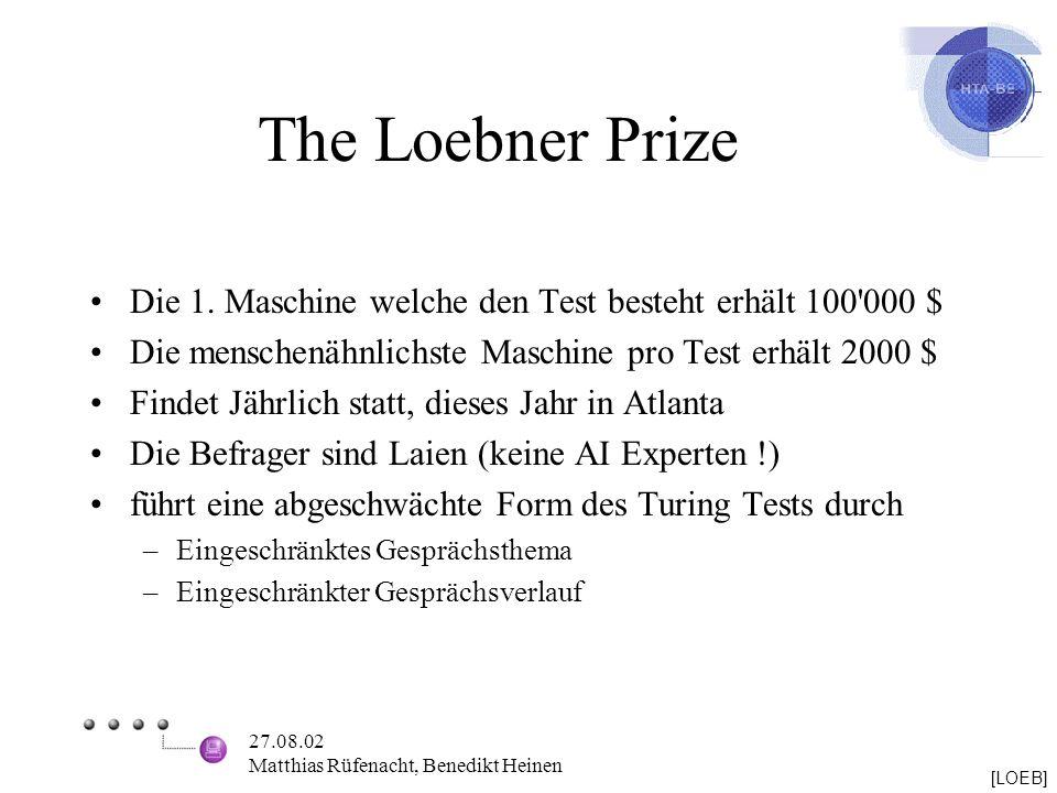 27.08.02 Matthias Rüfenacht, Benedikt Heinen The Loebner Prize Die 1. Maschine welche den Test besteht erhält 100'000 $ Die menschenähnlichste Maschin