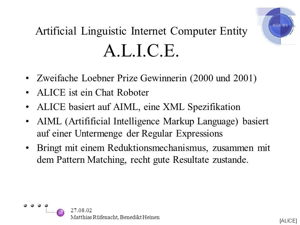 27.08.02 Matthias Rüfenacht, Benedikt Heinen Artificial Linguistic Internet Computer Entity A.L.I.C.E. Zweifache Loebner Prize Gewinnerin (2000 und 20