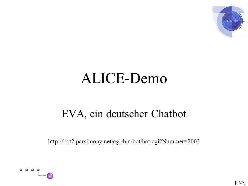 ALICE-Demo EVA, ein deutscher Chatbot http://bot2.parsimony.net/cgi-bin/bot/bot.cgi?Nummer=2002 [EVA]