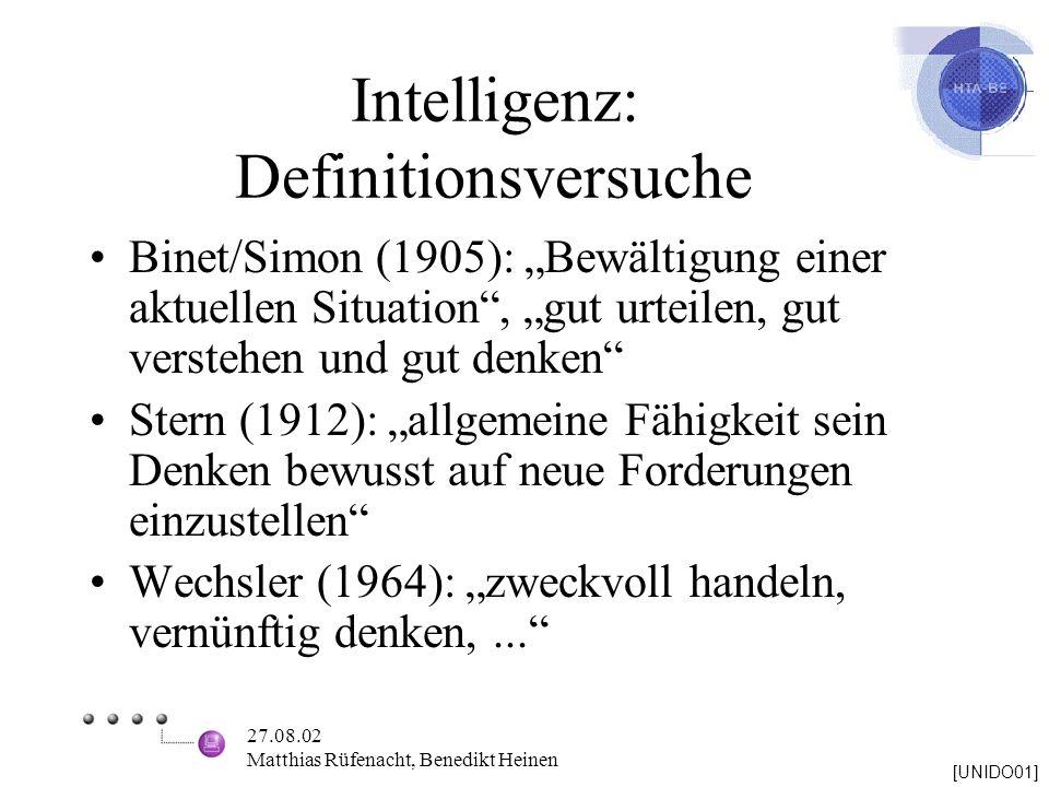 27.08.02 Matthias Rüfenacht, Benedikt Heinen Intelligenz: Definitionsversuche Binet/Simon (1905): Bewältigung einer aktuellen Situation, gut urteilen,