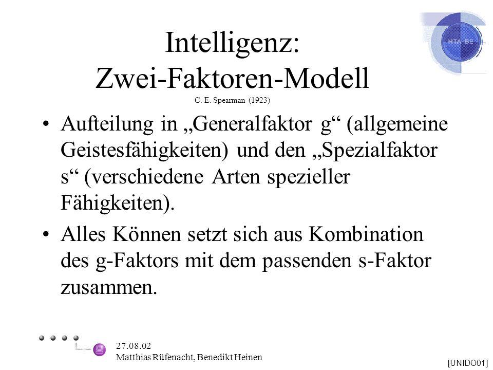 27.08.02 Matthias Rüfenacht, Benedikt Heinen Intelligenz: Zwei-Faktoren-Modell C. E. Spearman (1923) Aufteilung in Generalfaktor g (allgemeine Geistes