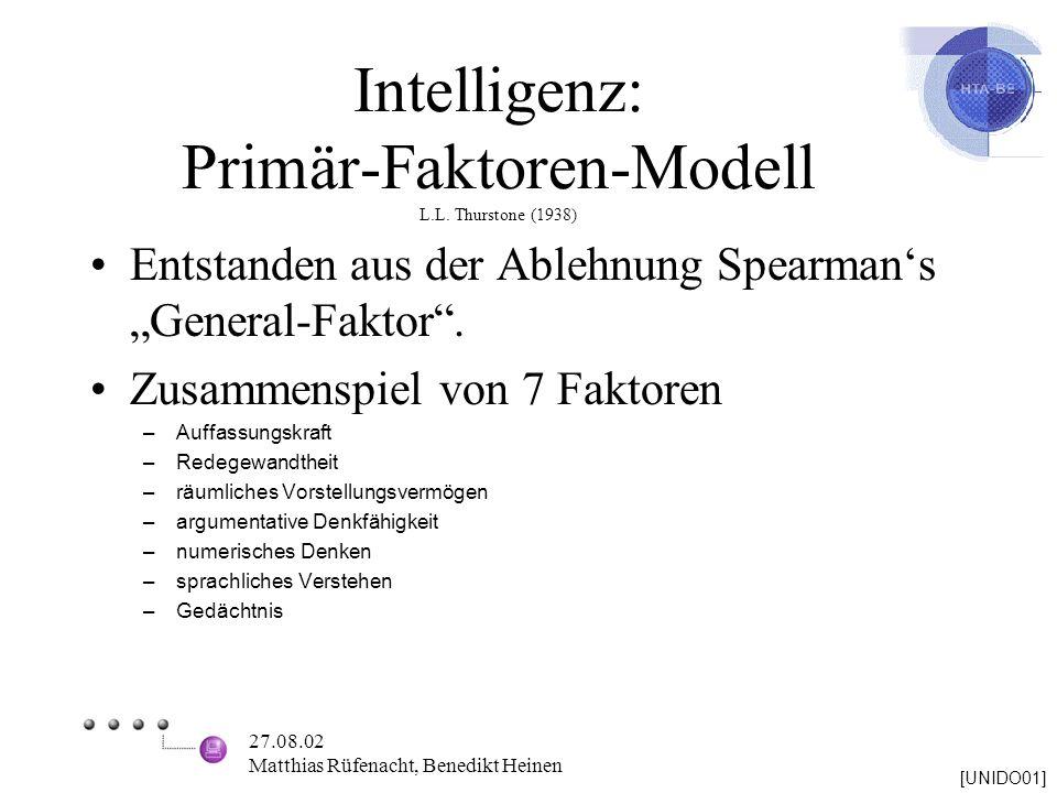 27.08.02 Matthias Rüfenacht, Benedikt Heinen Intelligenz: Primär-Faktoren-Modell L.L. Thurstone (1938) Entstanden aus der Ablehnung Spearmans General-