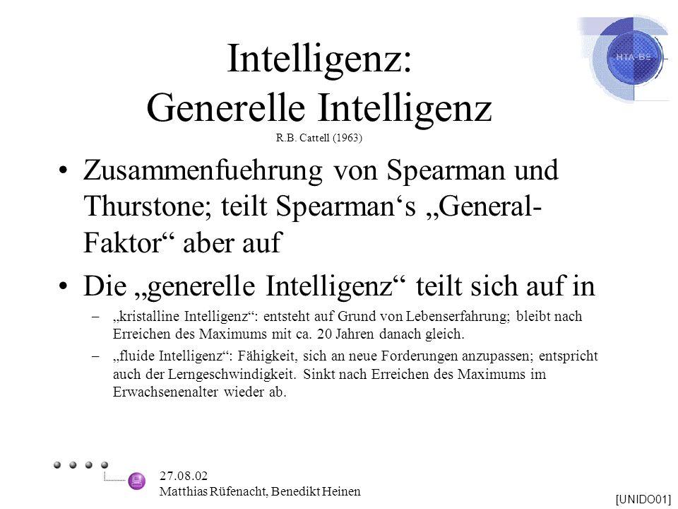 27.08.02 Matthias Rüfenacht, Benedikt Heinen Intelligenz: Generelle Intelligenz R.B. Cattell (1963) Zusammenfuehrung von Spearman und Thurstone; teilt
