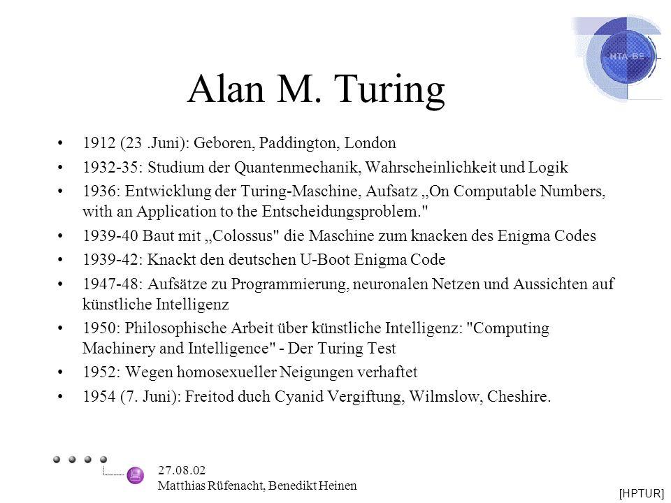 27.08.02 Matthias Rüfenacht, Benedikt Heinen Alan M. Turing 1912 (23.Juni): Geboren, Paddington, London 1932-35: Studium der Quantenmechanik, Wahrsche