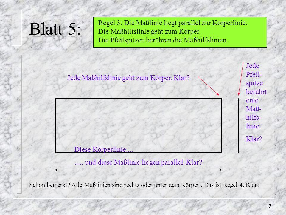 4 Blatt 4 : Regel 1. Bei einer technischen Zeichnung muß eine Vorderansicht, eine Seitenansicht, eine Draufsicht und ein Informationsfeld vorhanden se