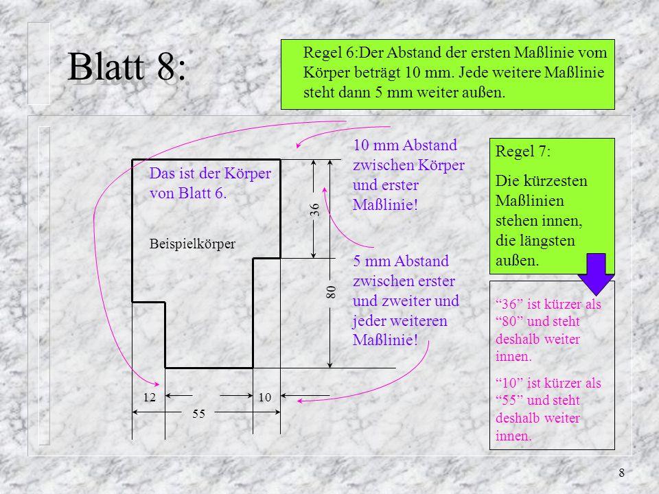 7 Blatt 7: Regel 5: Die Maße stehen in oder über der Maßlinie. Die Maße rechts sind von rechts zu lesen, die unteren Maße von unten. 112 Die Maße steh
