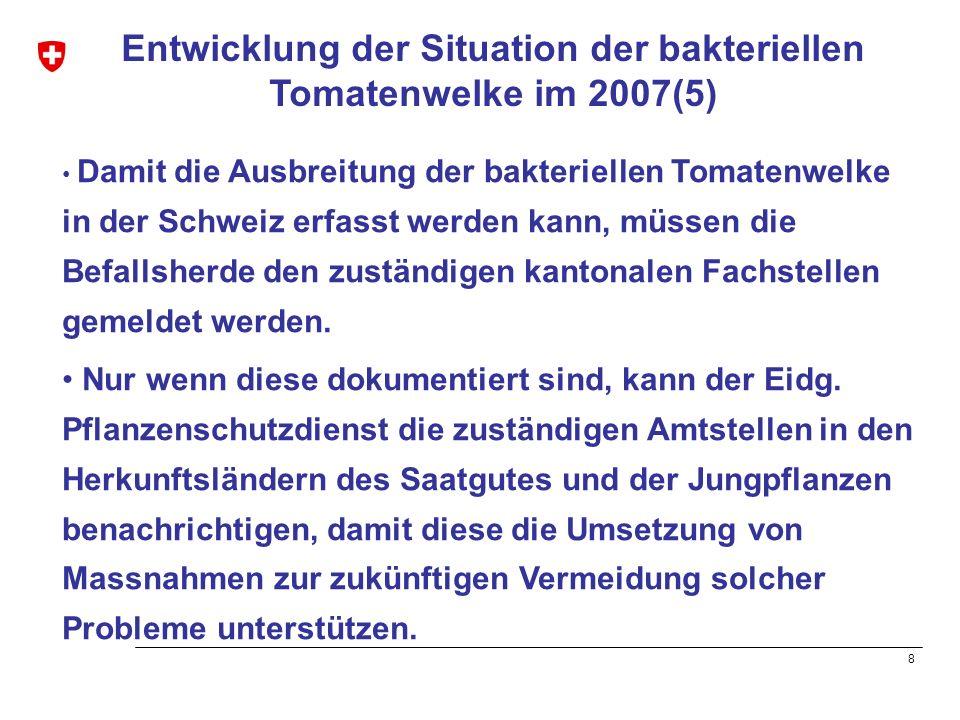 8 Entwicklung der Situation der bakteriellen Tomatenwelke im 2007(5) Damit die Ausbreitung der bakteriellen Tomatenwelke in der Schweiz erfasst werden