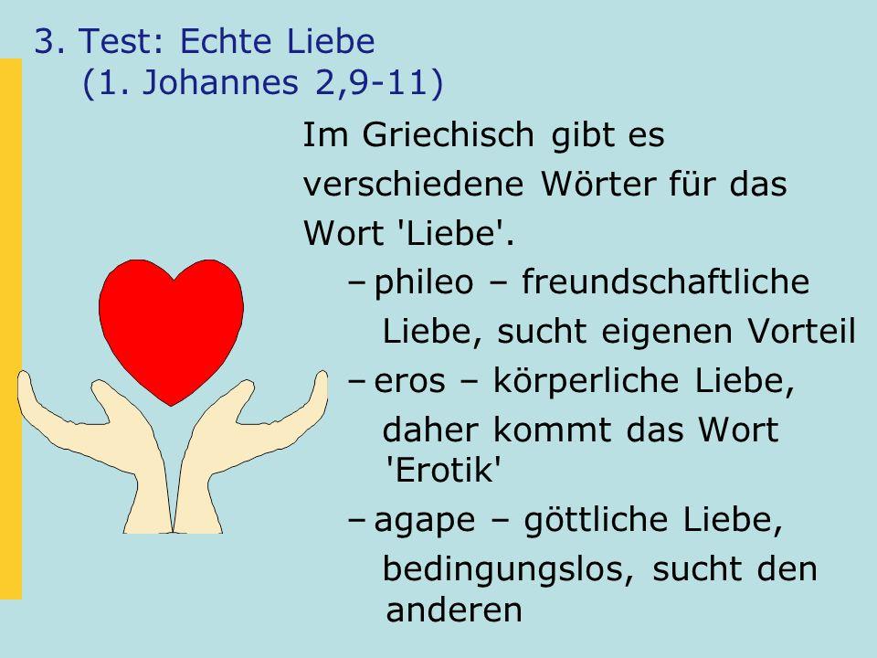 3. Test: Echte Liebe (1. Johannes 2,9-11) Im Griechisch gibt es verschiedene Wörter für das Wort 'Liebe'. –phileo – freundschaftliche Liebe, sucht eig