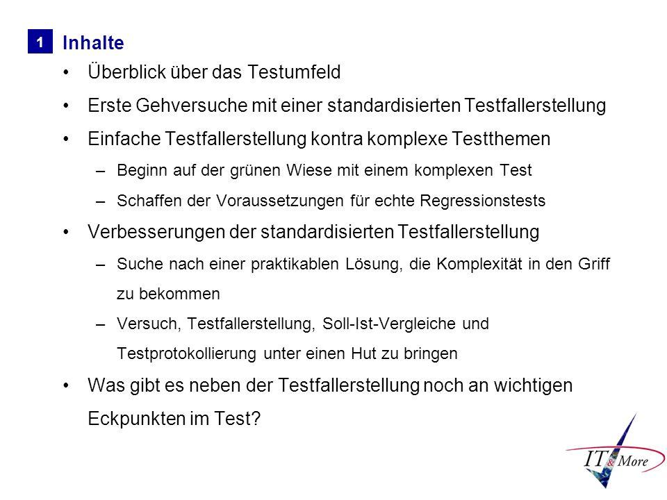 Überblick über das Testumfeld Erste Gehversuche mit einer standardisierten Testfallerstellung Einfache Testfallerstellung kontra komplexe Testthemen –