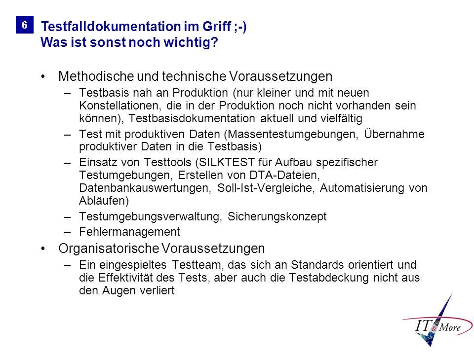 Methodische und technische Voraussetzungen –Testbasis nah an Produktion (nur kleiner und mit neuen Konstellationen, die in der Produktion noch nicht v
