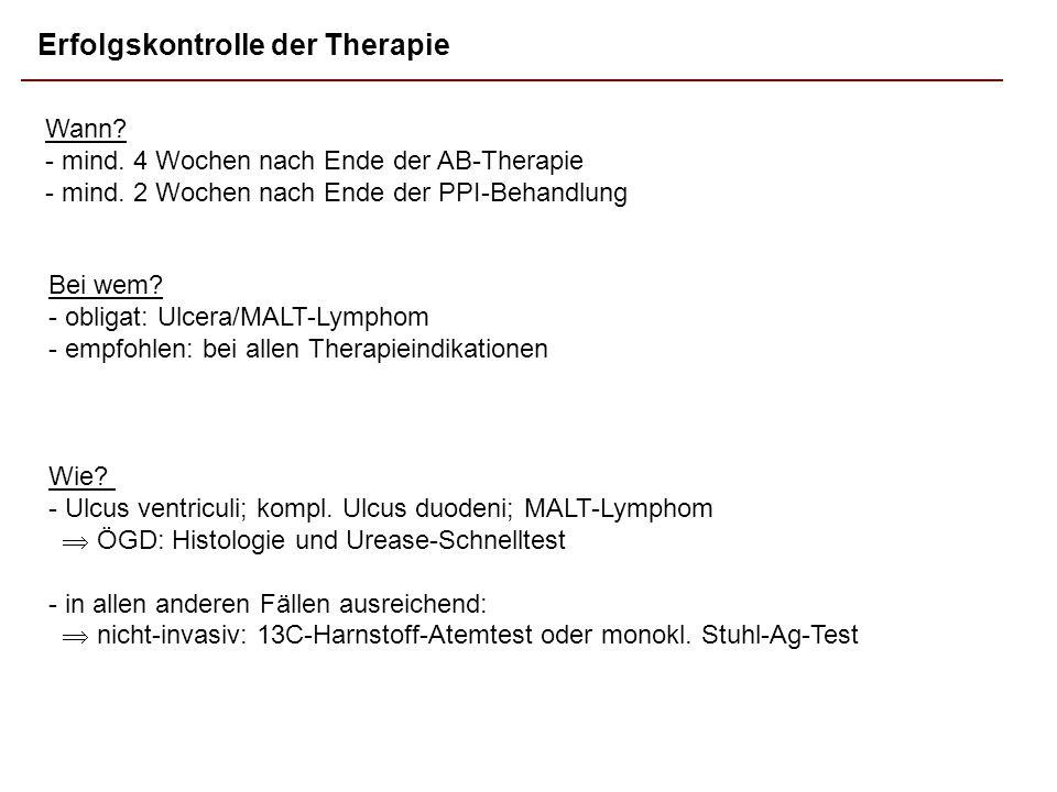 Erfolgskontrolle der Therapie Wann? - mind. 4 Wochen nach Ende der AB-Therapie - mind. 2 Wochen nach Ende der PPI-Behandlung Wie? - Ulcus ventriculi;