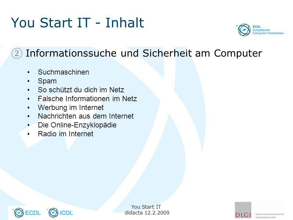 You Start IT - Inhalt Informationssuche und Sicherheit am Computer You Start IT didacta 12.2.2009 Suchmaschinen Spam So schützt du dich im Netz Falsch