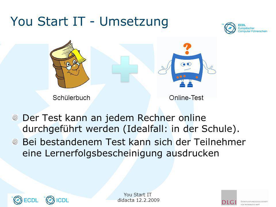 You Start IT - Umsetzung Der Test kann an jedem Rechner online durchgeführt werden (Idealfall: in der Schule). Bei bestandenem Test kann sich der Teil