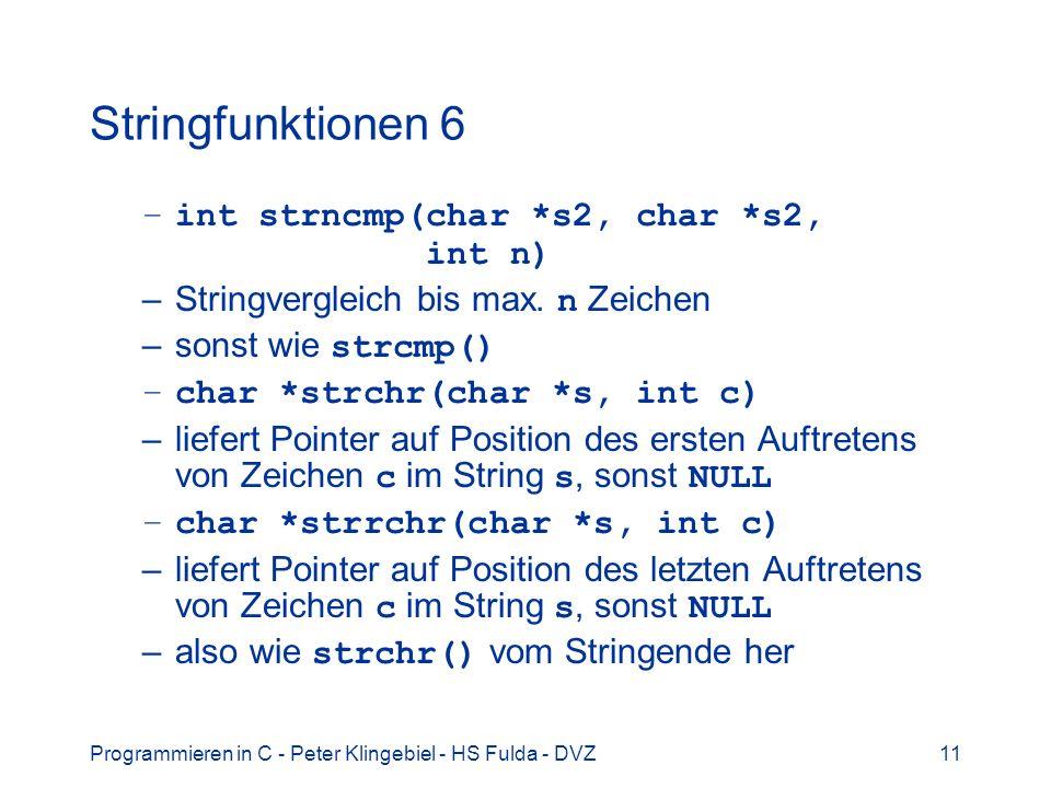 Programmieren in C - Peter Klingebiel - HS Fulda - DVZ11 Stringfunktionen 6 –int strncmp(char *s2, char *s2, int n) –Stringvergleich bis max. n Zeiche