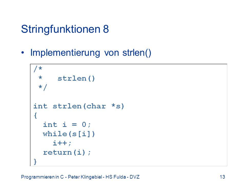 Programmieren in C - Peter Klingebiel - HS Fulda - DVZ13 Stringfunktionen 8 Implementierung von strlen()