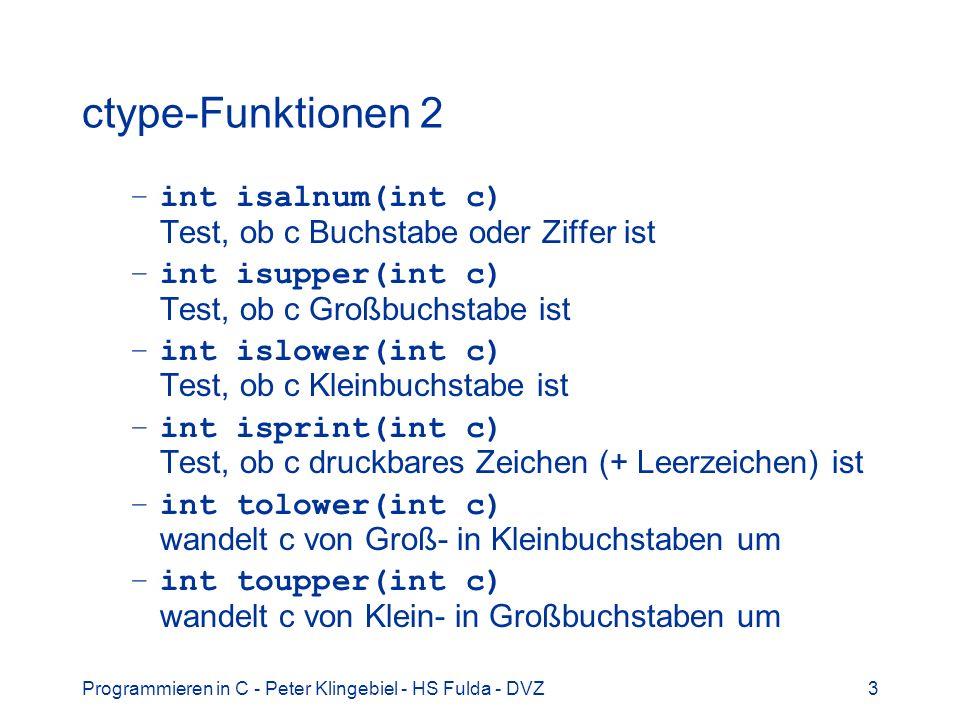 Programmieren in C - Peter Klingebiel - HS Fulda - DVZ3 ctype-Funktionen 2 –int isalnum(int c) Test, ob c Buchstabe oder Ziffer ist –int isupper(int c