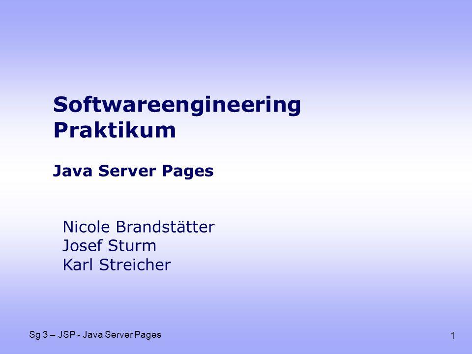 2 Sg 3 – JSP - Java Server Pages Einführung Direkte Einbindung in Html-Code: Ausgabe über Direkte Ausgabe über: Mischen von Jsp und HTML: Ein Test … Jsp Deklarationen: