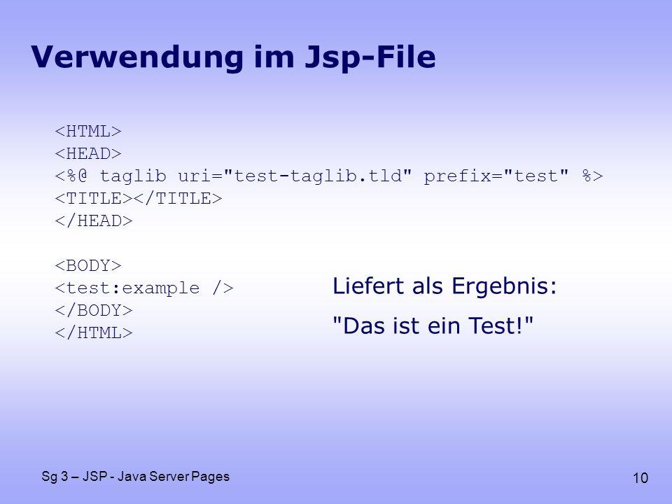 10 Sg 3 – JSP - Java Server Pages Verwendung im Jsp-File Liefert als Ergebnis: Das ist ein Test!