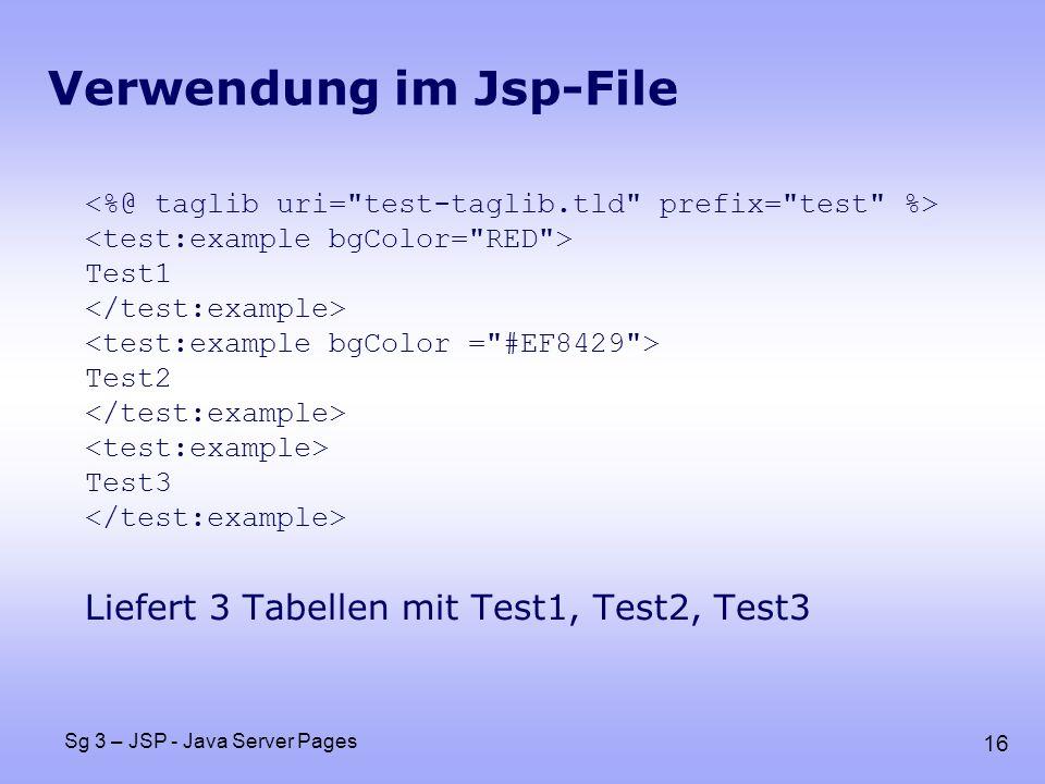 16 Sg 3 – JSP - Java Server Pages Verwendung im Jsp-File Test1 Test2 Test3 Liefert 3 Tabellen mit Test1, Test2, Test3