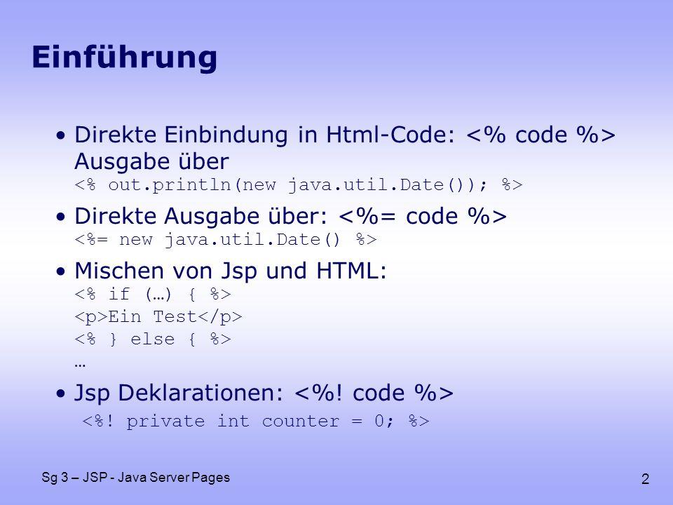 2 Sg 3 – JSP - Java Server Pages Einführung Direkte Einbindung in Html-Code: Ausgabe über Direkte Ausgabe über: Mischen von Jsp und HTML: Ein Test … J