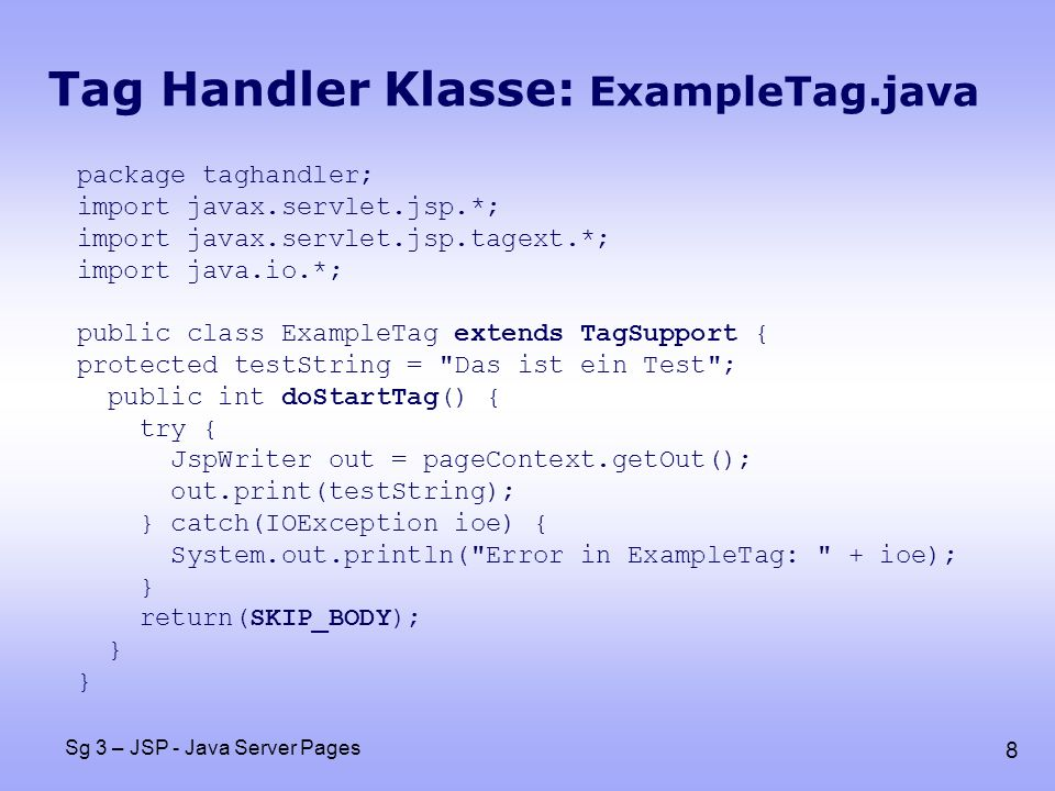 9 Sg 3 – JSP - Java Server Pages Tag Library Descriptor File <!DOCTYPE taglib PUBLIC -//Sun Microsystems, Inc.//DTD JSP Tag Library 1.1//EN http://java.sun.com/j2ee/dtds/web-jsptaglibrary_1_1.dtd > 1.0 1.1 test A tag library from Core Servlets example taghandler.ExampleTag inserts one line of output EMPTY