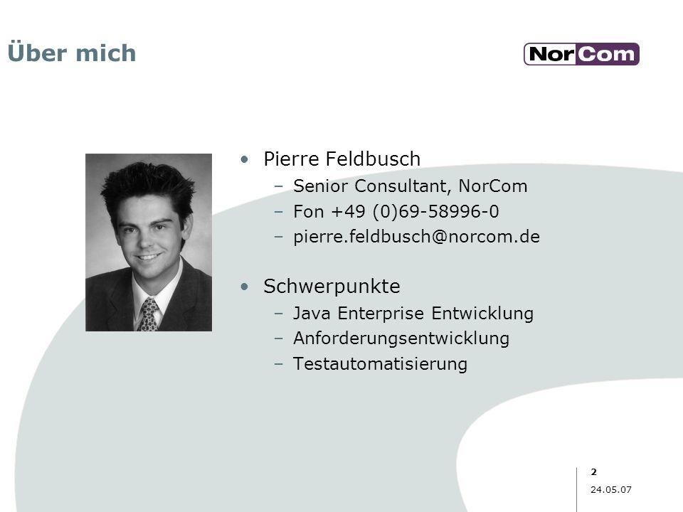 24.05.07 2 Über mich Pierre Feldbusch –Senior Consultant, NorCom –Fon +49 (0)69-58996-0 –pierre.feldbusch@norcom.de Schwerpunkte –Java Enterprise Entw