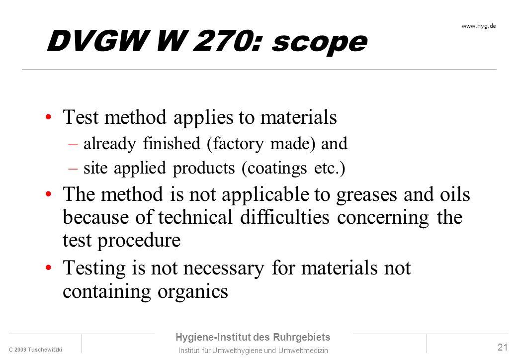 C 2009 Tuschewitzki Hygiene-Institut des Ruhrgebiets Institut für Umwelthygiene und Umweltmedizin www.hyg.de 21 DVGW W 270: scope Test method applies